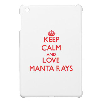 Keep calm and love Manta Rays Case For The iPad Mini