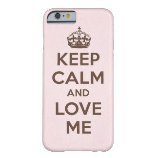 Keep calm and love me barely there iPhone 6 case