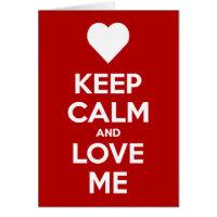 Keep Calm And Love Me Greeting Card