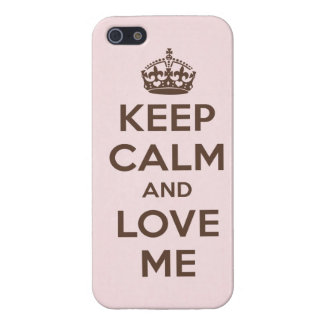 Keep calm and love me iPhone 5 cases