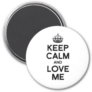 KEEP CALM AND LOVE ME MAGNET