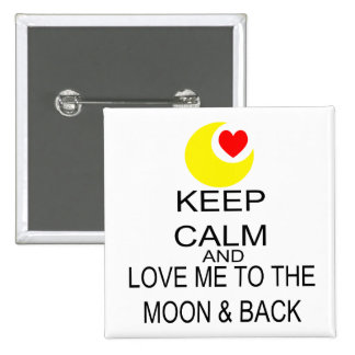 Keep Calm And Love Me To The Moon & Back Pinback Button
