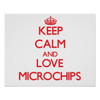 Keep calm and love Microchips Posters