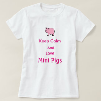 Keep Calm and Love Mini Pigs, T shirt