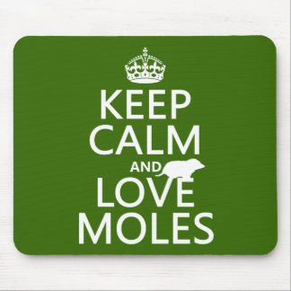 Keep Calm and Love Moles (any background color) Mouse Pad