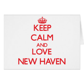 Keep Calm and Love New Haven Greeting Card