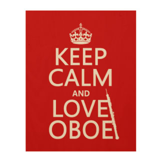 Keep Calm and Love Oboe (any background color) Wood Prints