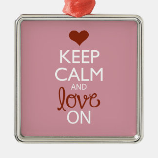 Keep Calm and Love On Metal Ornament