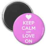 Keep Calm and Love On Pink Refrigerator Magnets