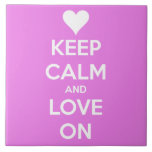 Keep Calm and Love On Pink Tile