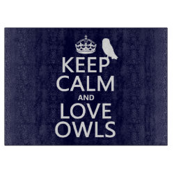 Decorative Glass Cutting Board 15'x11' with Keep Calm and Love Owls design