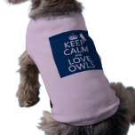 Keep Calm and Love Owls (any color) Dog T-shirt