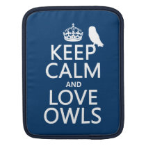 Keep Calm and Love Owls (any color) Sleeve For iPads