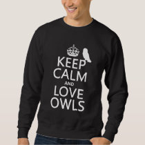 Keep Calm and Love Owls (any color) Sweatshirt