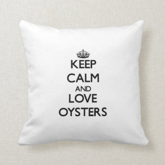 Keep calm and love Oysters Pillows