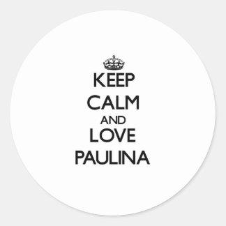 Keep Calm and Love Paulina Classic Round Sticker