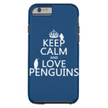 Keep Calm and Love Penguins (any color) Tough iPhone 6 Case