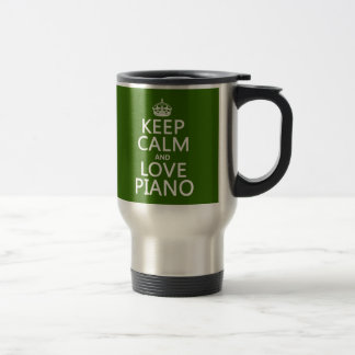 Keep Calm and Love Piano (any background color) Travel Mug