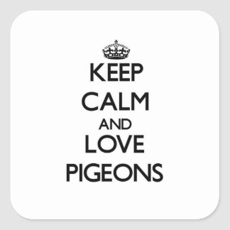 Keep calm and Love Pigeons Square Sticker