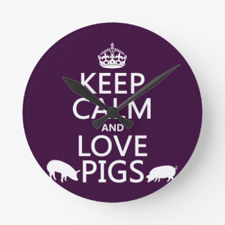 Keep Calm and Love Pigs (all colours) Round Clock