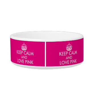 Keep Calm and Love Pink Custom Pink Color Bowl