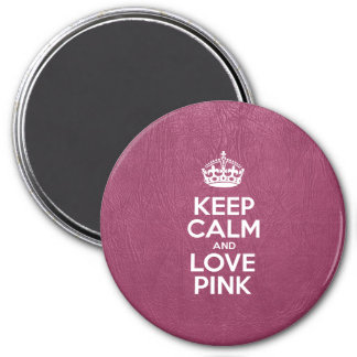 Keep Calm and Love Pink - Pink Leather 3 Inch Round Magnet