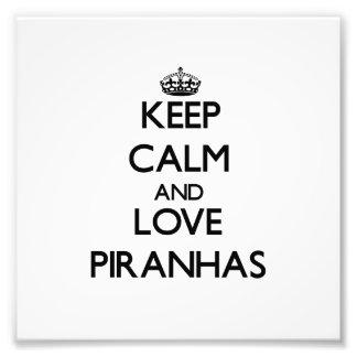 Keep calm and Love Piranhas Photo Art