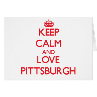 Keep Calm and Love Pittsburgh Greeting Card