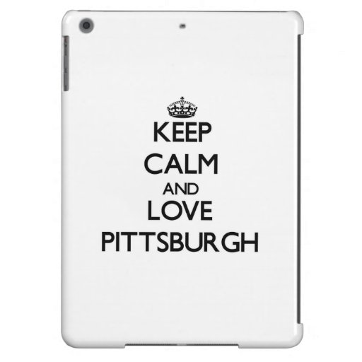 Keep Calm and love Pittsburgh iPad Air Covers