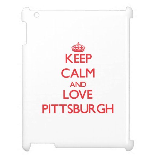 Keep Calm and Love Pittsburgh Case For The iPad