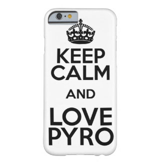 KEEP CALM AND LOVE PYRO FUNDA PARA iPhone 6 BARELY THERE