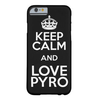 KEEP CALM AND LOVE PYRO FUNDA DE iPhone 6 BARELY THERE