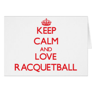 Keep calm and love Racquetball Greeting Cards