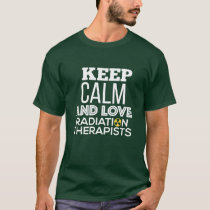 Keep Calm and Love Radiation Therapists T Shirt