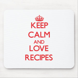 Keep calm and love Recipes Mouse Pad