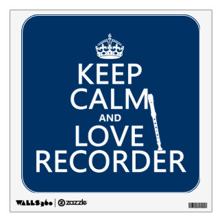 Keep Calm and Love Recorder (any background color) Wall Sticker