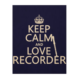 Keep Calm and Love Recorder (any background color) Wood Wall Art