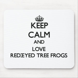 Keep calm and Love Red-Eyed Tree Frogs Mouse Pad