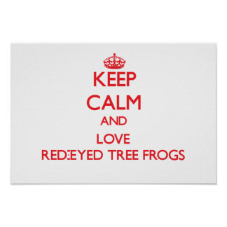 Keep calm and love Red-Eyed Tree Frogs Print