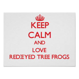 Keep calm and love Red-Eyed Tree Frogs Posters