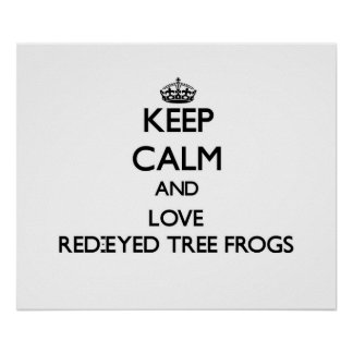 Keep calm and Love Red-Eyed Tree Frogs Poster