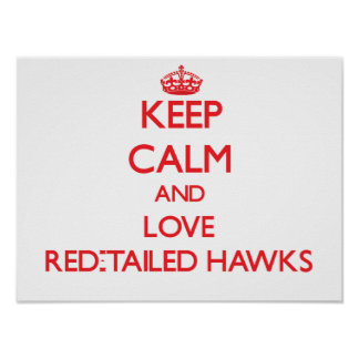 Keep calm and love Red-Tailed Hawks Posters