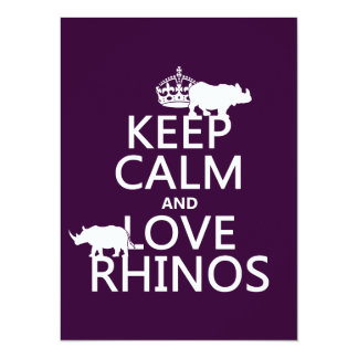 Keep Calm and Love Rhinos (any background color) Invites