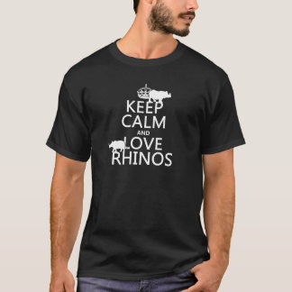 Keep Calm and Love Rhinos (any background color) T-Shirt