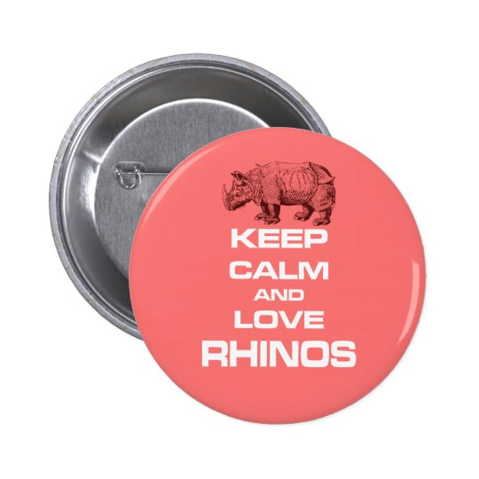 Keep Calm and Love Rhinos Rhinoceros Cool Design Pinback Button