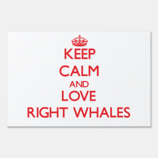 Keep calm and love Right Whales Signs