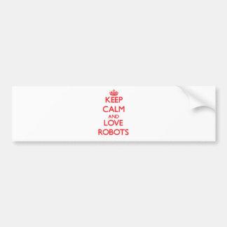 Keep calm and love Robots Bumper Sticker
