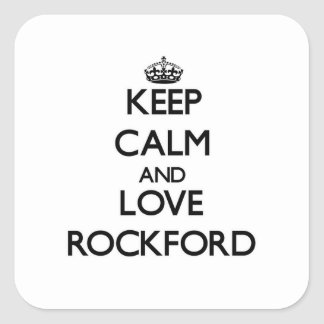 Keep Calm and love Rockford Square Stickers