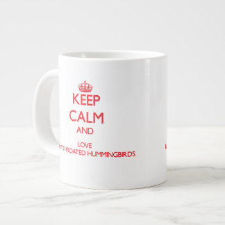 Keep calm and love Ruby-Throated Hummingbirds 20 Oz Large Ceramic Coffee Mug