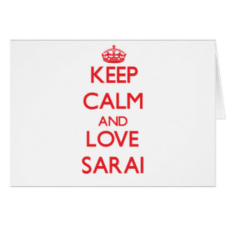 Keep Calm and Love Sarai Greeting Card